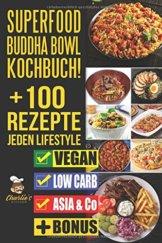 SUPERFOOD Buddha Bowl Kochbuch! + 100 Rezepte JEDEN Lifestyle: VEGETARSICH & VEGAN, LOW CARB, ASIA, & Co. Super Easy Abnehmen ohne Hunger & Sport, Intervallfasten Rezeptbuch to Go auch für kalte Tage - 1