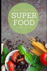 Was ist SuperFood: SUPER GESUND MIT SUPERFOODS… Was wir essen,beeinflusst unser Wohlbefinden sehr.Aber wie genau sollte eine gesunde Ernährung aussehen? - 1